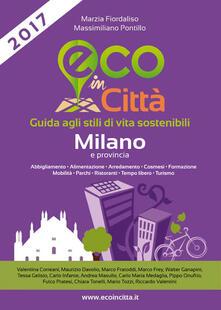 Eco in città Milano e provincia. Guida agli stili di vita sostenibili - Marzia Fiordaliso,Massimiliano Pontillo - copertina