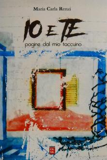 Io e te. Pagine dal mio taccuino - Maria Carla Renzi - copertina