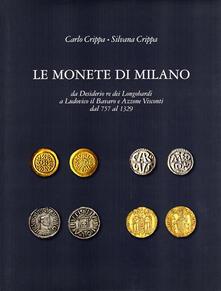 Le monete di Milano da Desiderio re dei longobardi a Ludovico il Bavaro e Azzone Visconti dal 757 al 1329 - Carlo Crippa,Silvana Crippa - copertina