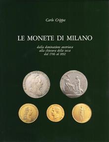 Le monete di Milano dalla dominazione austriaca alla chiusura della Zecca dal 1706 al 1892 - Carlo Crippa - copertina