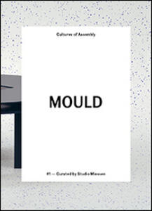 Mould. Cultures of assembly. Vol. 1