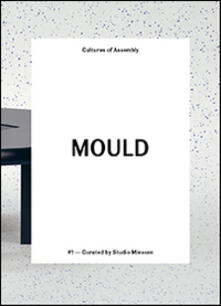 Mould. Cultures of assembly. Vol. 1 - copertina