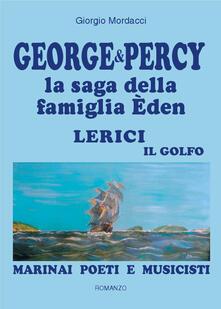 George & Percy la saga della famiglia Èden. Lerici il golfo. Marinai poeti e musicisti - Giorgio Mordacci - copertina