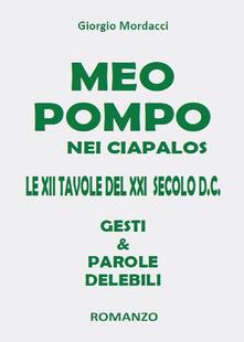 Meo pompo nei ciapalos. Le XII tavole del XXI secolo d.C. Gesti & parole delebili  - Giorgio Mordacci - copertina