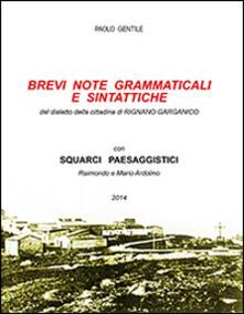 Brevi note grammaticali e sintattiche. Dialetto della cittadina di Rignano Garganico - Paolo Gentile - copertina
