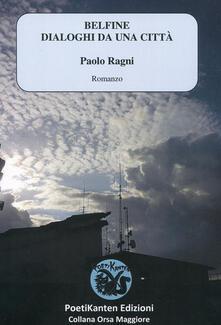 Belfine. Dialoghi da una città - Paolo Ragni - copertina