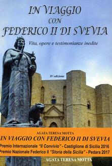 In viaggio con Federico II di Svevia. Vita, opere e testimonianze inedite - Agata Teresa Motta - copertina