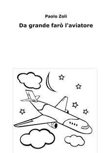 Da grande farò l'aviatore - Paolo Zoli - ebook