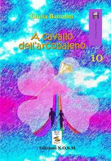 A cavallo dell'arcobaleno - Giulia Bartolini - copertina