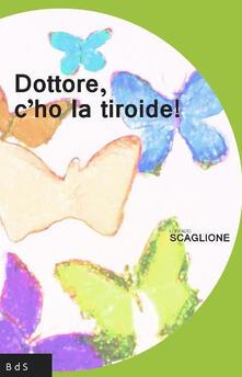 Dottore, c'ho la tiroide! - Lorenzo Scaglione - copertina