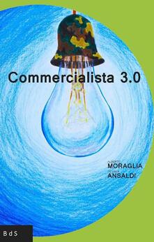 Commercialista 3.0 - Alberto Moraglia,Silvana Ansaldi - copertina