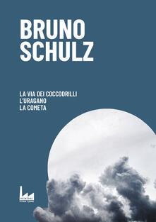 La via dei coccodrilli-L'uragano-La cometa - Bruno Schulz - copertina