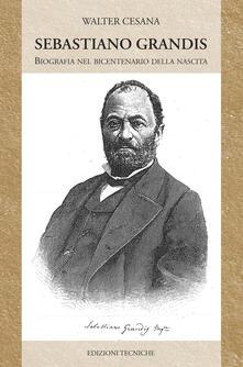 Sebastiano Grandis. Biografia nel bicentenario della nascita - Walter Cesana - copertina