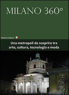 Milano 360°. Una metropoli da scoprire tra arte, cultura, tecnologia e moda. Con DVD - Stefano Olivari,Giulia F. Brasca - copertina