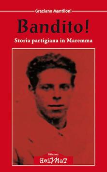 Bandito! Storia partigiana in Maremma - Graziano Mantiloni - copertina