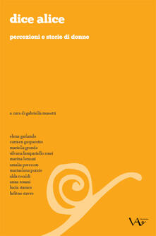 Dice Alice. Percezioni e storie di donne - Gabriella Musetti - copertina
