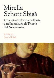 Mirella Schott Sbisà. Una vita di donna nell'arte e nella cultura di Trieste del Novecento
