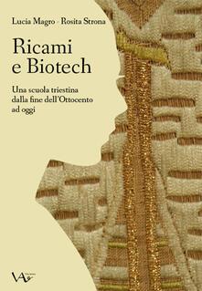 Ricami e biotech. Una scuola triestina dalla fine dell'Ottocento ad oggi - Lucia Magro,Rosita Strona - copertina