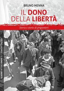 Il dono della libertà. Storia e storie di prigionieri - Bruno Menna - copertina
