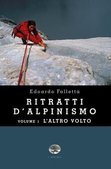 Ritratti d'alpinismo. Vol. 1: L'altro volto. - Edoardo Bruno Falletta - copertina