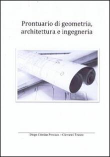 Prontuario di geometria, architettura e ingegneria - Diego C. Presicce,Giovanni Trunzo - copertina