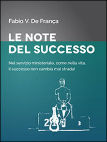 Le note del successo. Nel servizio ministeriale, come nella vita, il successo non cambia mai strada! - Fabio Vieira De França - copertina