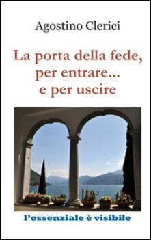 La porta della fede, per entrare... e per uscire - Agostino Clerici - copertina