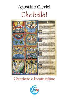 Che bello! Creazione e incarnazione - Agostino Clerici - copertina