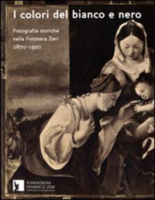 I colori del bianco e nero. Fotografie storiche nella fototeca Zeri 1870-1920 - copertina