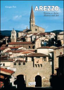 Arezzo storia e arte. Ediz. italiana e inglese - Giorgio Feri - copertina