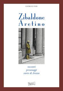 Zibaldone aretino. Racconti personaggi storie di Arezzo - Giorgio Feri - copertina