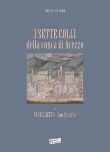 I sette colli della conca di Arezzo e Castelsecco San Cornelio - Giorgio Feri - copertina