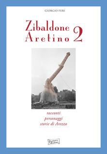 Zibaldone aretino. Racconti, personaggi, storie di Arezzo. Vol. 2 - Giorgio Feri - copertina