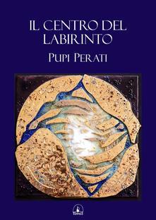 Il centro del labirinto - Pupi Perati - copertina