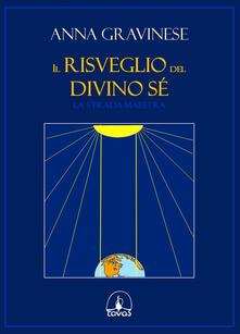 Il risveglio del divino sé. La strada maestra - Anna Gravinese - copertina
