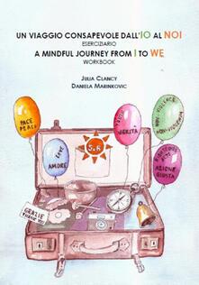 Un viaggio consapevole dall'IO al NOI. Eserciziaio-A mindful journey from I to WE. Workbook. Ediz. bilingue - Julia Clancy,Daniela Marinkovic - copertina