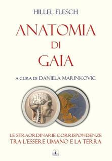 Anatomia di Gaia. Le straordinarie corrispondenze tra lessere umano e la terra.pdf