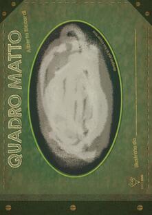 Quadro matto. Ediz. illustrata - Roberta Rindone,Alberta Riccardi - copertina