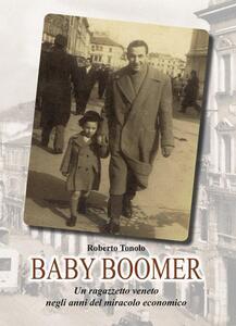 Baby Boomer. Un ragazzo veneto negli anni del boom economico