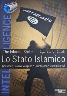 Lo Stato Islamico. Fotografia del fenomeno ISIS: chi sono, da dove vengono, gli obiettivi, fonti finanziarie - copertina