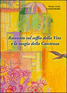 Racconto sul soffio della vita e la magia della coscienza - Nicole Cannistraro,Carlo Cannistraro - copertina