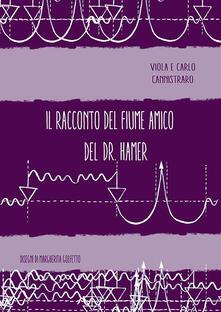 Il racconto del fiume amico del dott. Hamer. Ediz. multilingue - Viola Cannistraro,Carlo Cannistrato - copertina