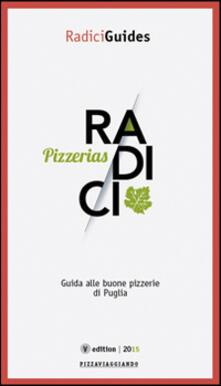 Radici pizzerias. Guida alle buone pizzerie di Puglia - copertina
