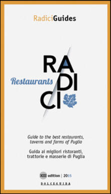 Radici restaurants. Guida ai migliori ristoranti trattorie e masserie di Puglia. Ediz. multilingue - copertina