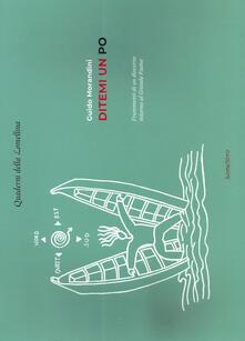 Ditemi un Po. Frammenti di un discorso intorno al grande fiume. Ediz. illustrata - Guido Morandini - copertina