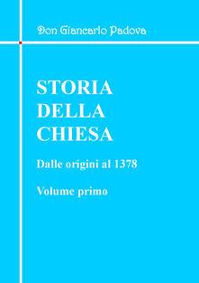 Storia della Chiesa. Dalle origini al 1378. Vol. 1 - Giancarlo Padova - copertina