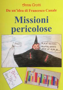 Missioni pericolose. Da un'idea di Francesco Canale - Anna Crotti - copertina