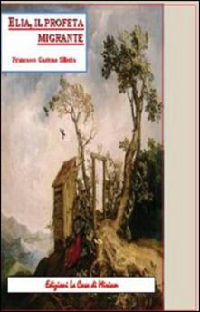 Elia, il profeta migrante - Gastone Francesco Silletta - copertina