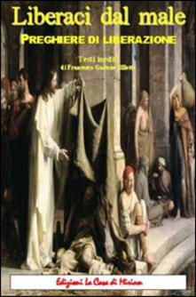 «Liberaci dal male». Preghiere di liberazione. Testi inediti - Gastone Francesco Silletta - copertina