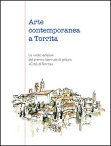 Arte contemporanea a Torrita. Le undici edizioni del premio biennale di pittura «Città di Torrita». Catalogo della mostra - copertina